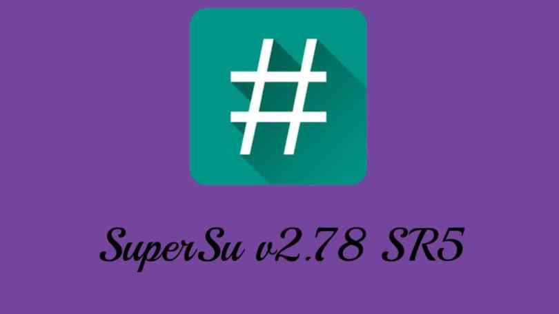 Latest SuperSU v2.78 SR5
