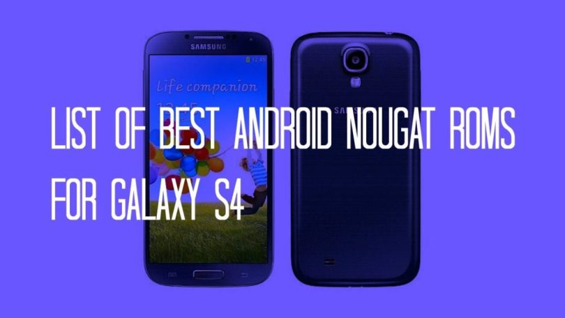 List Of Best Android Nougat ROMs For Samsung Galaxy S4