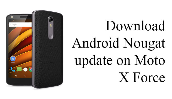 Update Moto X Force to Android Nougat