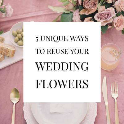 5 Unique Ways to Reuse Your Wedding Flowers