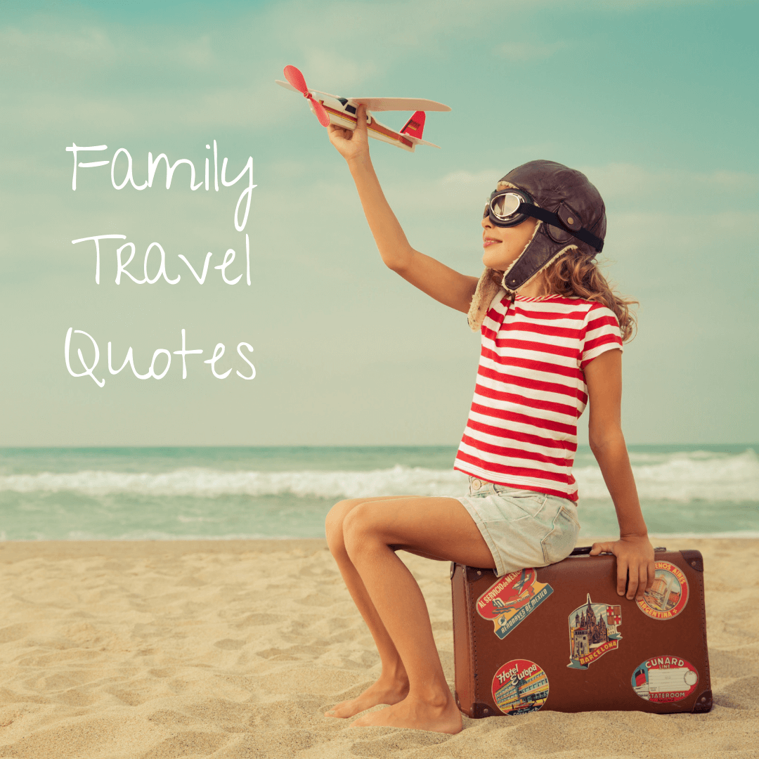 5e7a9e12d7 Family Travel Quotes  Whimsical Inspiration for Adventuring with Kids