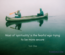 most-of-spirituality-is-the-fearful-ego-trying-to-be-more-secure