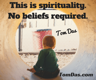 This is spirituality.No beliefs required2