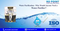 Water Purification - Why Would Anyone Need a Water Purifier