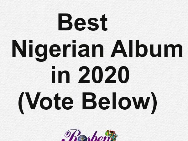 Best Nigerian Album of 2020 (Vote Now!!)