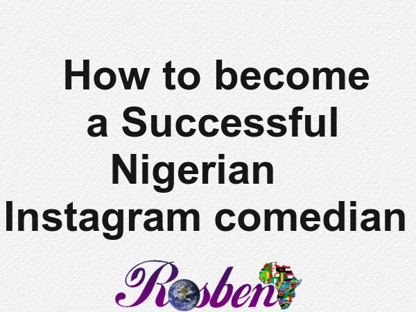 How to become a successful Nigerian Instagram comedian