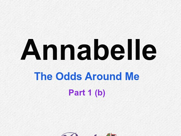 Annabelle || Chapter 1 – The Odds Around Me (b)