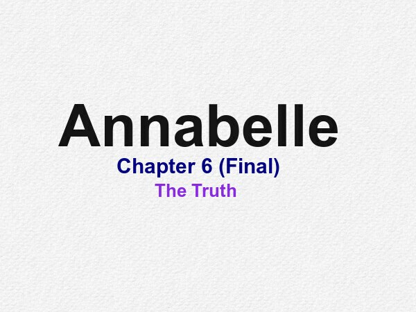 Annabelle || Chapter 6 – The Truth (Last Episode)