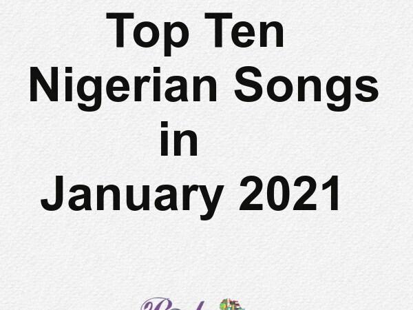 Top Ten Nigerian Songs in January 2021