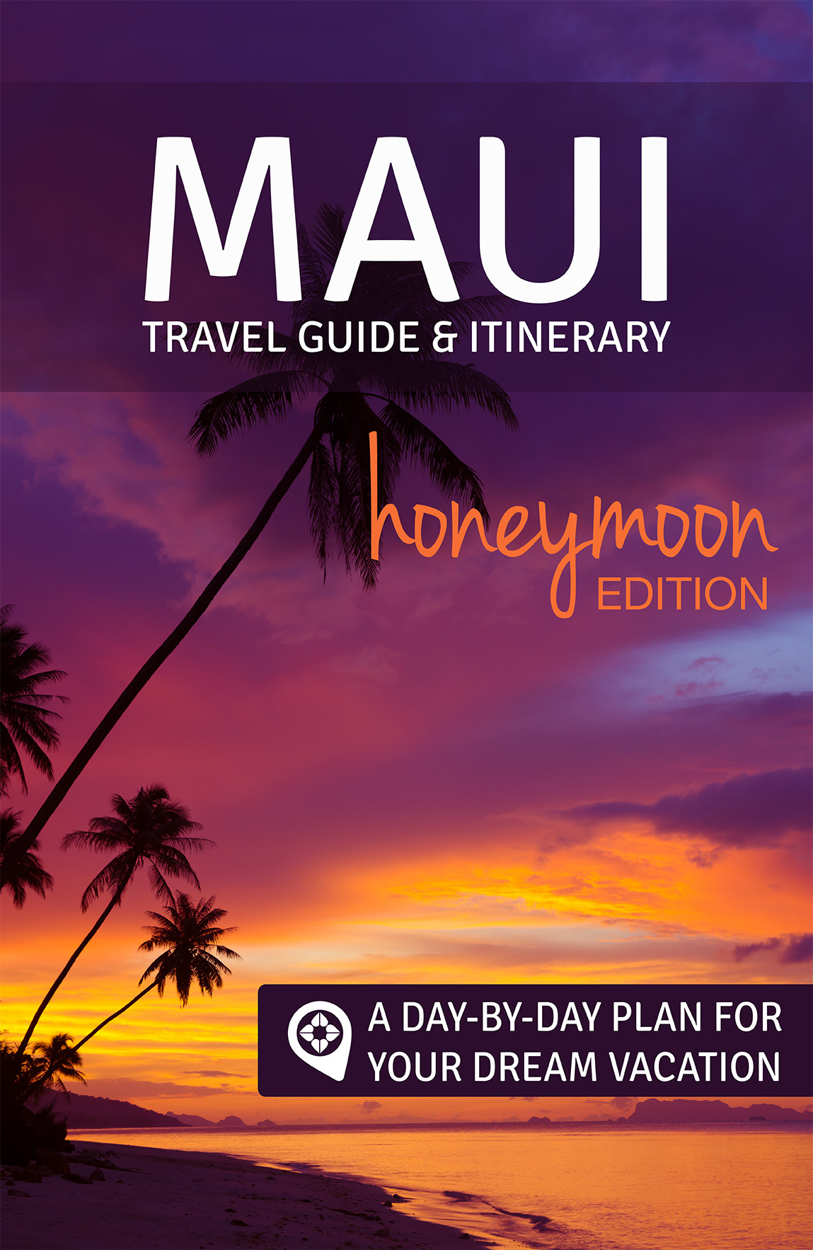 Maui Travel Guide  Itinerary Honeymoon Edition eBook  Rose  Gully Travel Guides