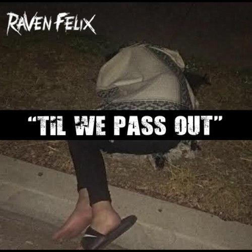 """Raven Felix """"Til We Pass Out"""""""