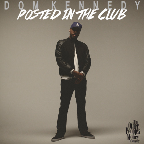 "Dom Kennedy ""Posted In The Club"""