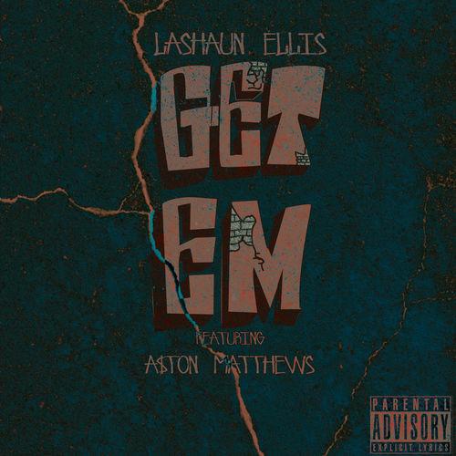 """Lashaun Ellis ft A$ton Matthews """"Get Em"""""""