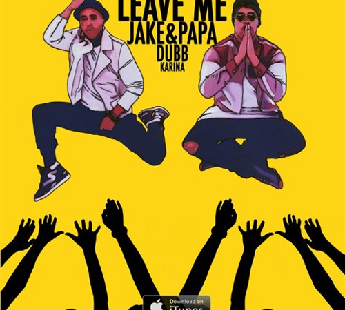 """Leave Me"" Jake&Papa ft DUBB & Karina"