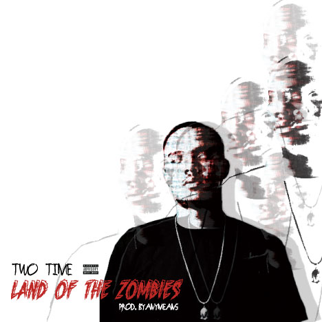 "Two Time ""Land Of The Zombies"" Prod BYANYMEANS"