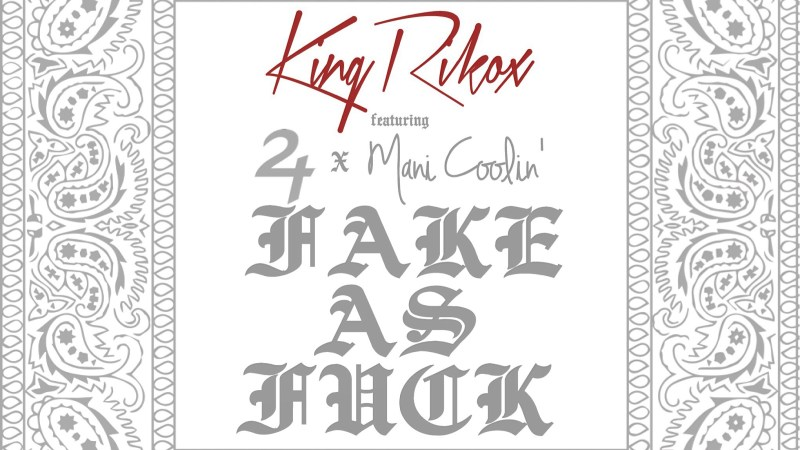 """King Riko X """"Fake As Fuck"""" ft Mani Coolin' and Two Time"""