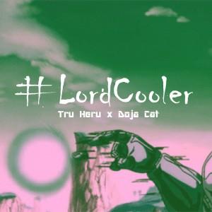 """Tru Heru ft Doja Cat """"Lord Cooler"""""""