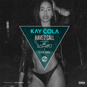 "Kay Cola x IAMSU x Kool Jon ""Have 2 Call"""