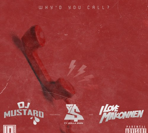 "DJ Mustard ft Ty Dolla $ign & Makonnen ""Why'd You Call"""