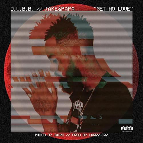 """Dubb x Jake & Papa """"Get No Love"""" Prod by Larry Jayy"""