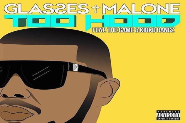 """Glasses Malone ft The Game & Kirko Bangz-""""Too Hood"""""""