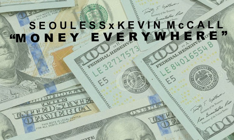 """Seouless ft Kevin McCall """"Money Everywhere"""""""