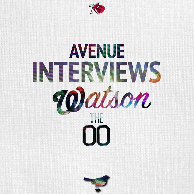 Avenue Interviews Watson The OO by Vic Stunts