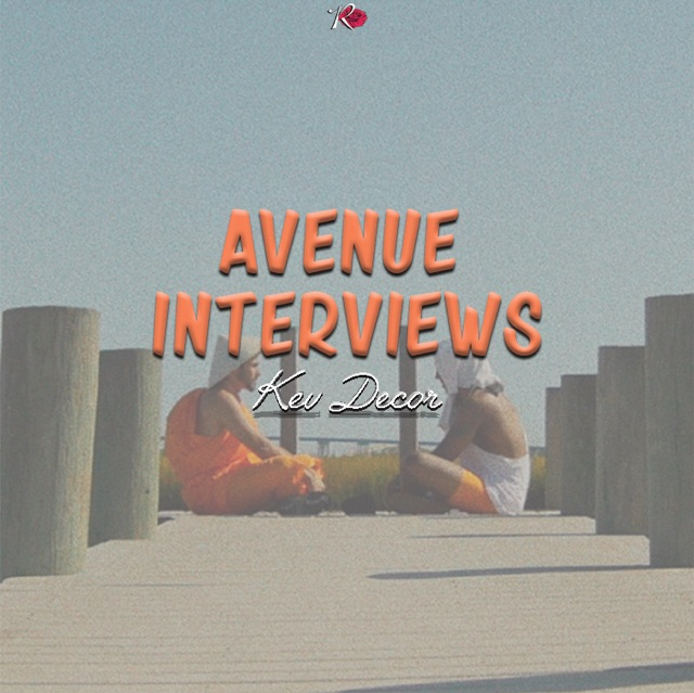 Avenue Interviews Kev Decor by Vic Stunts