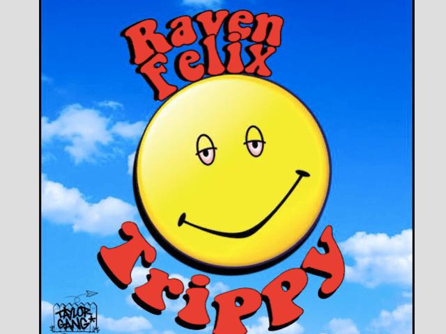 """Raven Felix """"Trippy"""""""