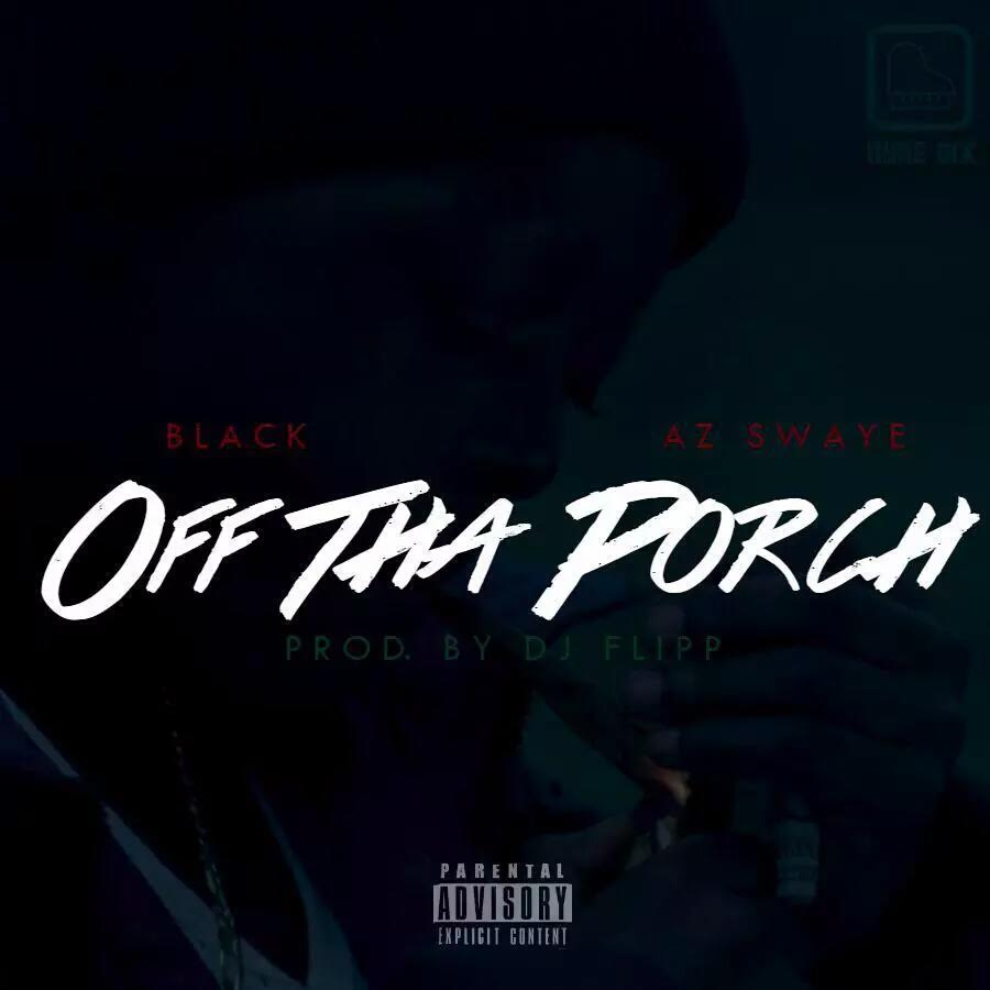 "XM Black x Az Swaye ""Off The Porch"" Prod DJ Flip"