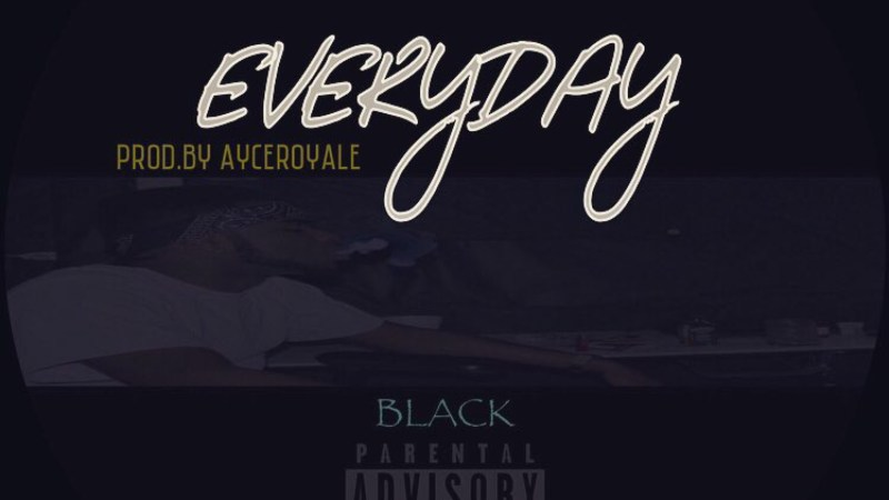 "XM Black ""Everyday"" Prod Ayce Royal"