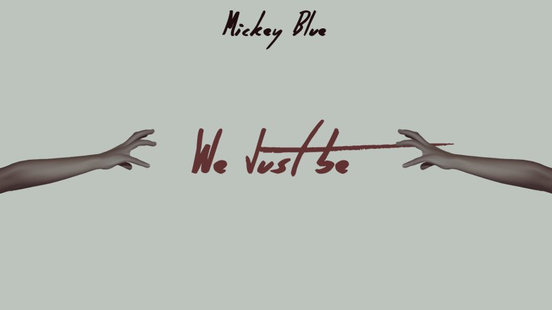 "Mickey Blue ""We Just Be"" Prod. BenStar"