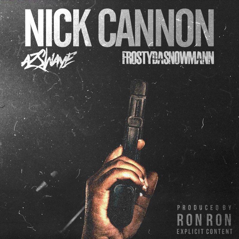 """FrostyDaSnowman x Az Swaye """"Nick Cannon"""""""