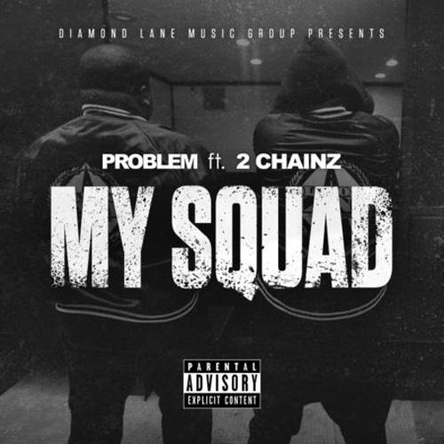 """Problem x 2Chainz """"My Squad"""""""