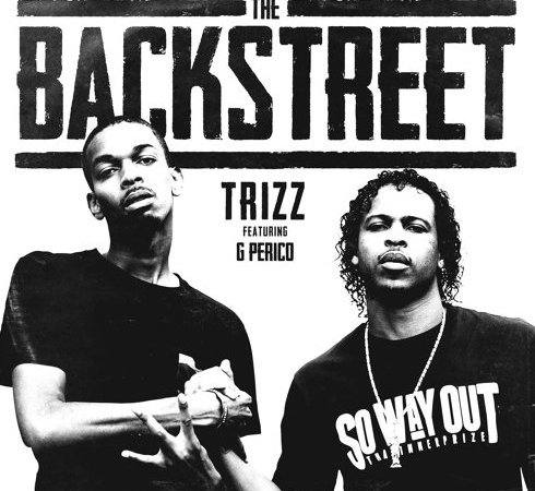 "Trizz – ""The Backstreet"" Ft. G Perico"