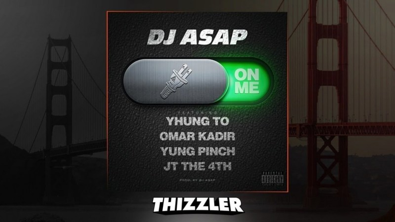 "DJ ASAP ""On Me"" feat. Yhung T.O., Yung Pinch, Omar Kadir & JT The 4th"