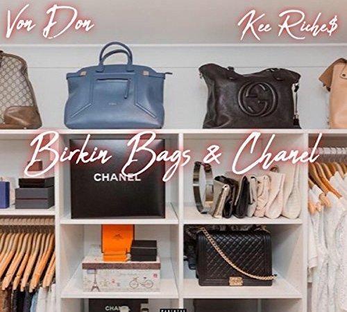 """Von Don & Kee Riche$ – """"Birkin Bags & Chanel"""""""