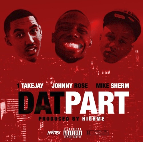 """1TakeJay – """"Dat Part"""" Feat. Johnny Rose & Mike Sherm"""