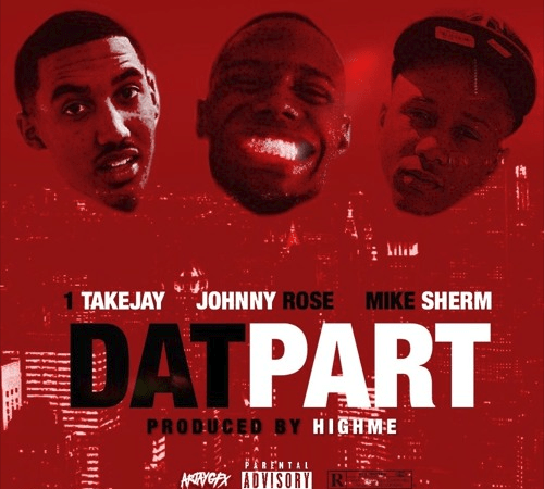 "1TakeJay – ""Dat Part"" Feat. Johnny Rose & Mike Sherm"