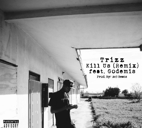 "Trizz – ""Kill Us"" Remix Ft. Godemis of Ces Cru"