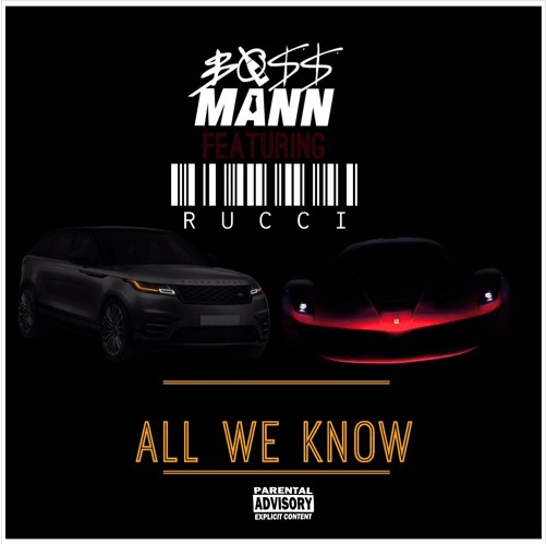 "Boss Mann – ""All We Know"" Ft. Rucci"