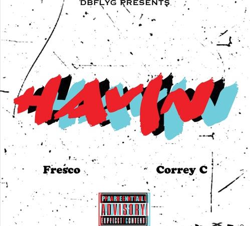 """FrescoDBFLYG – """"Havin' (iBe)"""" Feat. Correy C Prod. by OnlyVance"""