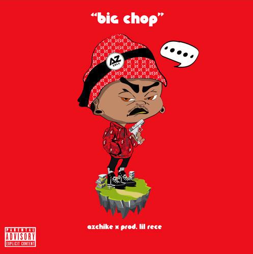 "AzChike – ""Big Chop"" Prod. Lil Rece"
