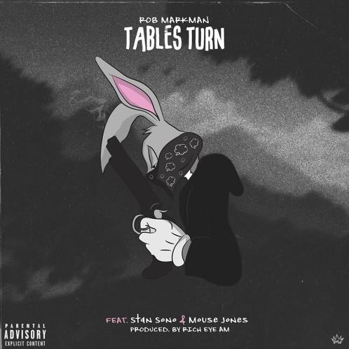 "Rob Markman – ""Tables Turn"" Feat. Stan Sono & Mouse Jones Prod. by Rich Eye Am"