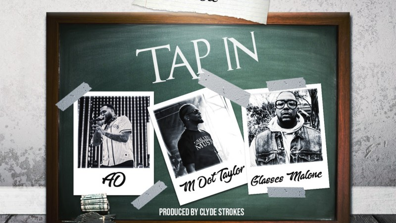 "M Dot Taylor – ""Tap In"" Feat. AD & Glasses Malone Prod. by Clyde Strokes"