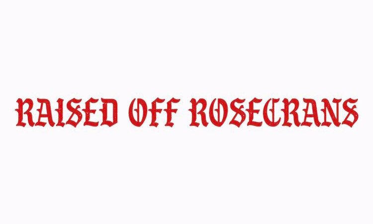 Raised Off Rosecrans Drops September 28th