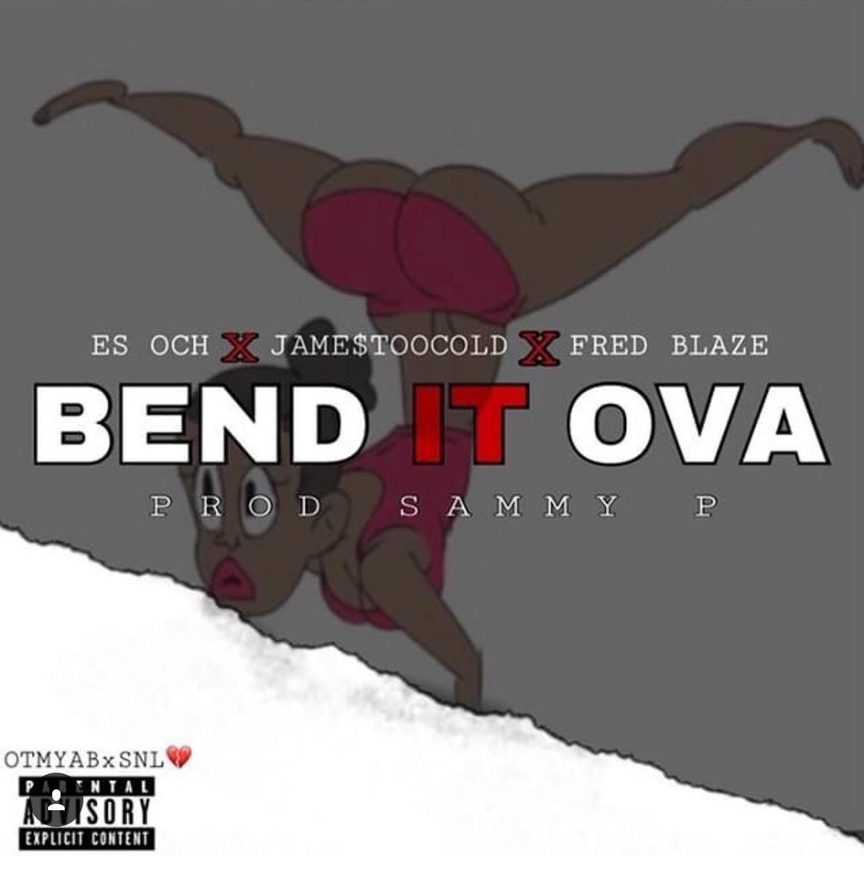"Es Och – ""Bend It Ova"" Feat. Jame$ Too Cold & Fred Blaze Prod. by Sammy P"