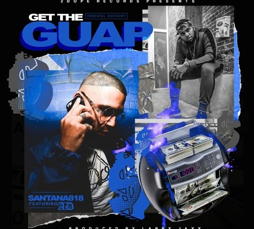 "Santana818 -""Get The Guap"" Feat. AD"