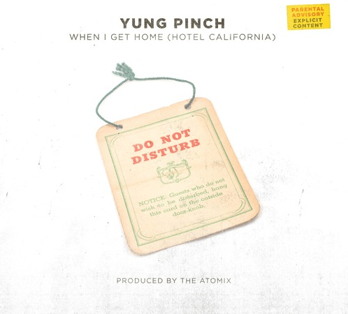 "Yung Pinch – ""When I Get Home"" (Hotel California) Prod. by The Real Chinoo x TayDaProducer"