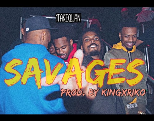 "1TakeQuan – ""Savages"" Prod. by KingxRiko"